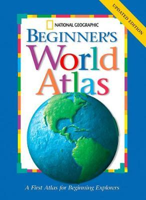 National Geographic Beginners World Atlas by National Geographic Society