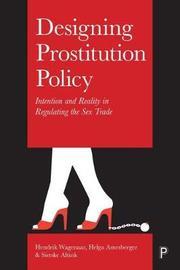 Designing Prostitution Policy by Hendrik Wagenaar