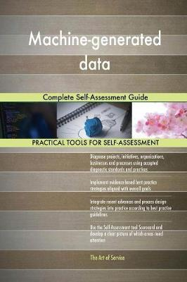 Machine-Generated Data Complete Self-Assessment Guide by Gerardus Blokdyk