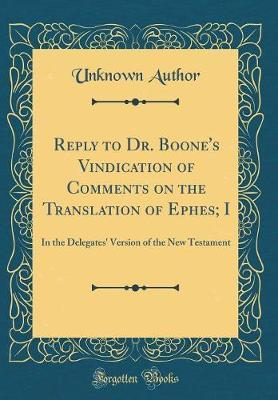 Reply to Dr. Boone's Vindication of Comments on the Translation of Ephes; I by Unknown Author