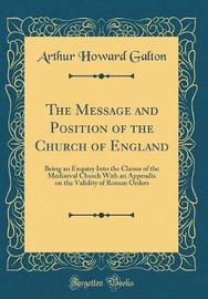 The Message and Position of the Church of England by Arthur Howard Galton image