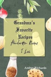 Grandma's Favorite Recipes by Amber Richards