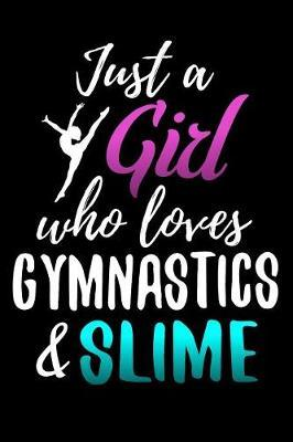 Just a Girl who Loves Gymnastics & Slime by Gymnastics & Gymnasts Publishing image