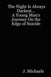The Night Is Always Darkest... a Young Man's Journey on the Edge of Suicide by J., Michaels image