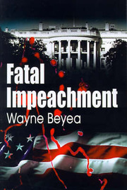 Fatal Impeachment by Wayne E. Beyea image