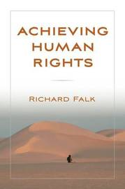 Achieving Human Rights by Richard A Falk