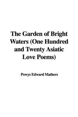 The Garden of Bright Waters (One Hundred and Twenty Asiatic Love Poems) image