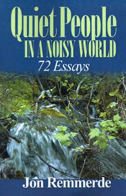 Quiet People in a Noisy World: 72 Essays by Jon Remmerde