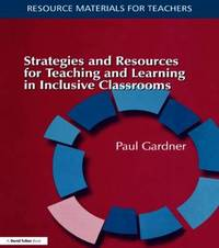Strategies and Resources for Teaching and Learning in Inclusive Classrooms by Paul Gardner