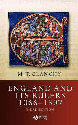 England and Its Rulers 1066 - 1307 by Michael T. Clanchy