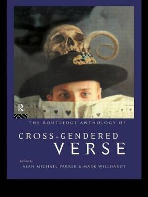 The Routledge Anthology of Cross-Gendered Verse by Alan Michael Parker image