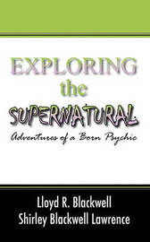 Exploring the Supernatural by Lloyd R Blackwell