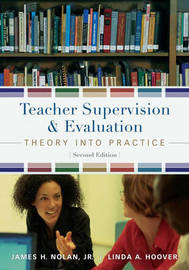 Teacher Supervision and Evaluation: Theory into Practice by James Nolan Jr