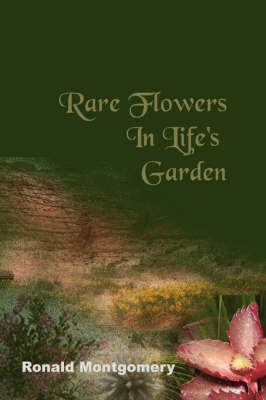 Rare Flowers in Life's Garden by Ronald Montgomery