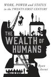 The Wealth of Humans by Ryan Avent