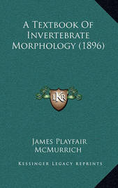 A Textbook of Invertebrate Morphology (1896) by James Playfair McMurrich