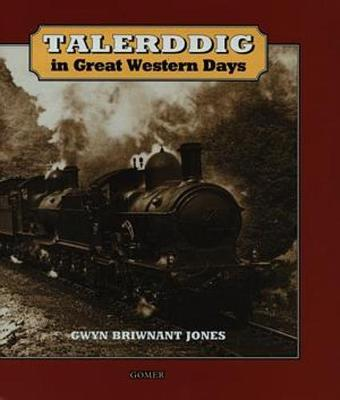 Talerddig in Great Western Days by Gwyn Briwnant Jones