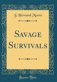 Savage Survivals (Classic Reprint) by J.Howard Moore image