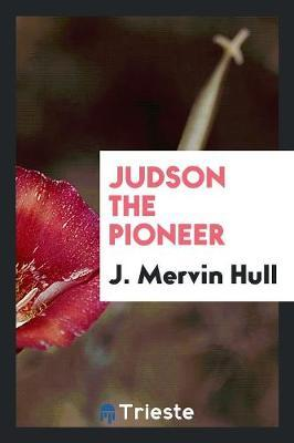 Judson the Pioneer by J. Mervin Hull image