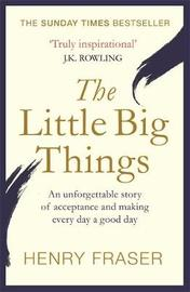 The Little Big Things by Henry Fraser