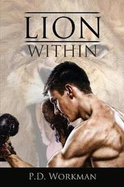 Lion Within by P D Workman