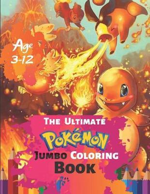 The Ultimate Pokemon Jumbo Coloring Book Age 3-12 by Steve Roger