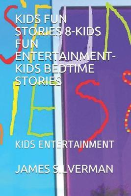 Kids Fun Stories 8-Kids Fun Entertainment-Kids Bedtime Stories by James Silverman