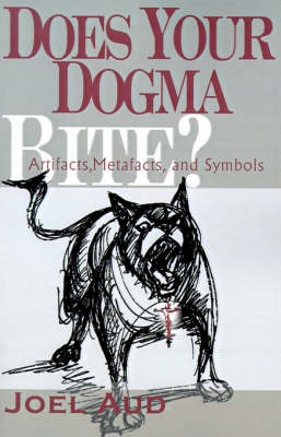 Does Your Dogma Bite?: Artifacts, Metafacts, and Symbols by Joel Aud image