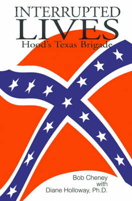 Interrupted Lives: Hood's Texas Brigade by Bob Cheney image