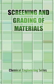 The Screening and Grading of Materials (Chemical Engineering Series) by J E Lister
