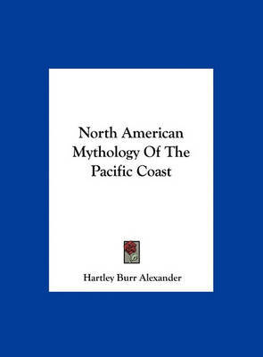 North American Mythology of the Pacific Coast by Hartley Burr Alexander image