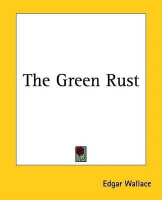 The Green Rust by Edgar Wallace