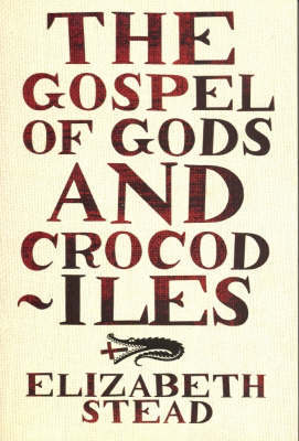 The Gospel of Gods and Crocodiles by Elizabeth Stead