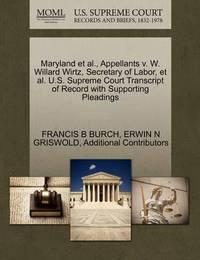Maryland et al., Appellants V. W. Willard Wirtz, Secretary of Labor, et al. U.S. Supreme Court Transcript of Record with Supporting Pleadings by Francis B Burch