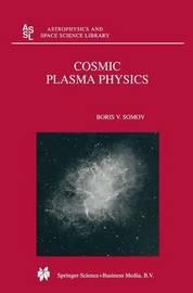Cosmic Plasma Physics by Boris V Somov