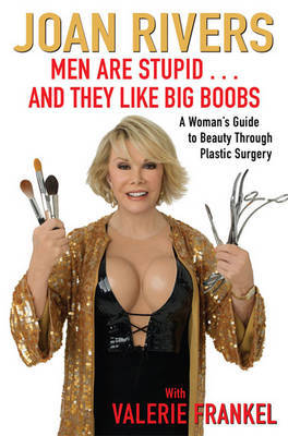 Men Are Stupid . . . And They Like Big Boobs by Joan Rivers image
