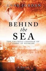 Behind the Sea by Anne Jordan