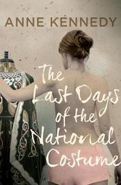 The Last Days of the National Costume by Anne Kennedy