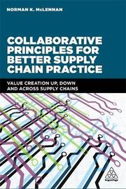 Collaborative Principles for Better Supply Chain Practice by Norman McLennan