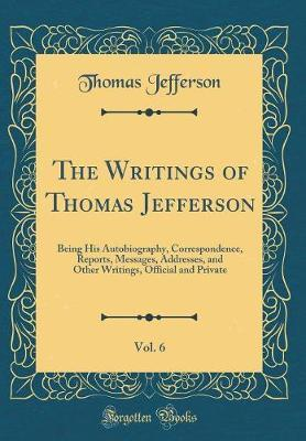 The Writings of Thomas Jefferson, Vol. 6 by Thomas Jefferson