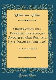Observations on a Pamphlet, Intitled, an Answer to One Part of a Late Infamous Libel, &c by Unknown Author image