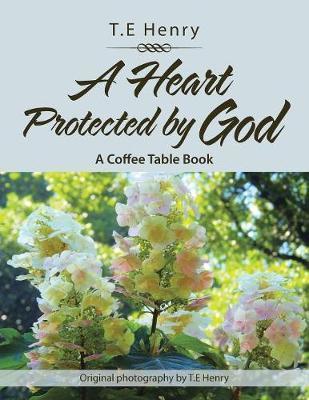 A Heart Protected by God by T.E. Henry