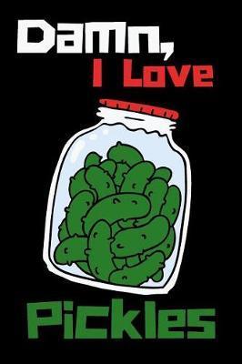 Damn, I Love Pickles by Tom Reg