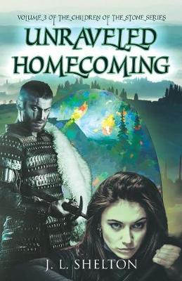 Unraveled Homecoming by J L Shelton
