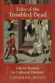 Tales of the Troubled Dead by Catherine Belsey