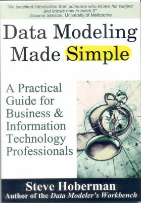 Data Modeling Made Simple: A Practical Guide for Business and Information Technology Professionals by Steve Hoberman image