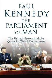 The Parliament of Man: The United Nations and the Quest for World Government by Paul M Kennedy image