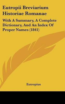 Eutropii Breviarium Historiae Romanae: With A Summary, A Complete Dictionary, And An Index Of Proper Names (1841) by . Eutropius image