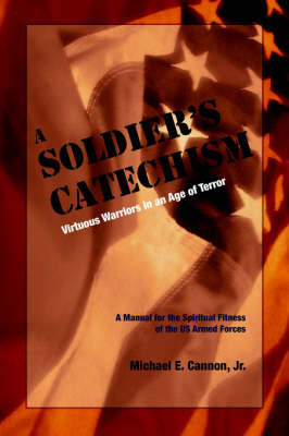 The Soldier's Catechism by Michael, E. Cannon