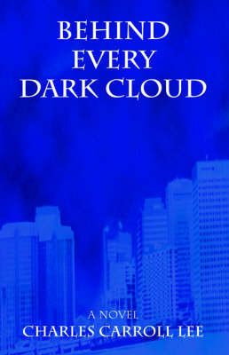 Behind Every Dark Cloud by Charles Carroll Lee